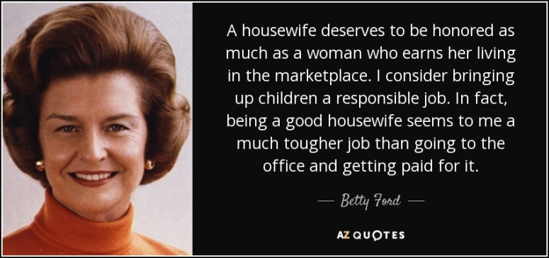 quote-a-housewife-deserves-to-be-honored-as-much-as-a-woman-who-earns-her-living-in-the-marketplace-betty-ford-138-4-0438